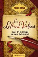 Les Lettres Volées  1661, Mlle de Sévigné au temps du Roi-Soleil - Silène EDGAR