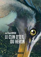 Le clin d'oeil du héron - Jean-Claude DUNYACH