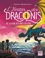 L'Héritier des Draconis - Tome 3 La Baie aux arcs-en-ciel - Carina ROZENFELD