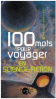 100 mots pour voyager en science-fiction - François ROUILLER ??