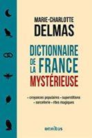 Dictionnaire de la France mystérieuse  - Marie-Charlotte DELMAS