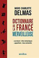 Dictionnaire de la France merveilleuse  - Marie-Charlotte DELMAS