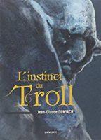 L'instinct du troll  - Jean-Claude DUNYACH