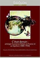C'était demain : anticiper la science-fiction en France et au Québec 1880-1950) - Natacha VAS-DEYRES