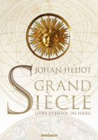 Grand Siècle, Livre 2, L'Envol du Soleil - Johan HELIOT