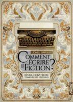 Comment écrire de la fiction ? - Rêver, construire, terminer - Lionel DAVOUST