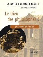 Le Dieu des philosophes ? Entre foi et raison - Laurence VANIN