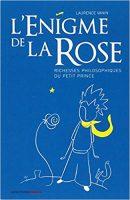 L'énigme de la rose : Richesses philosophiques du Petit Prince - Laurence VANIN