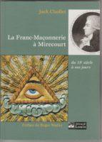La Franc-Maçonnerie à Mirecourt - Jack CHOLLET