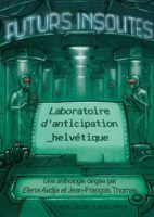 Futurs Insolites : Laboratoire d'anticipation helvétique / Anthologie - Jean-François THOMAS 🇨🇭