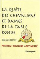 La quête des chevaliers et dames de la Table Ronde - Georges BERTIN