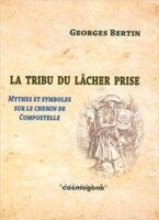 La tribu du lâcher prise, mythes et symboles du chemin de Compostelle - Georges BERTIN