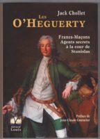Les O'Heguerty, francs-maçons, agents secrets à la cour de Stanislas - Jack CHOLLET
