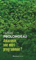 Amazonie, une mort programmée ? - Hubert PROLONGEAU