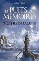 Le Puits des mémoires, Tome 2 : Le Fils de la lune  - Gabriel KATZ