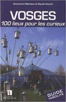 Vosges : 100 lieux pour les curieux - Claude VAUTRIN