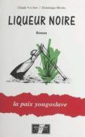 Liqueur noire, la paix yougoslave - Claude VAUTRIN