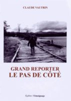 Grand reporter: le pas de côté - Claude VAUTRIN