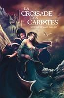 La croisade des Carpates - Diana CALLICO