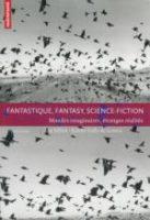 Fantastique, Fantasy, Science-Fiction / Mondes imaginaires, étranges réalités - Denis LABBÉ