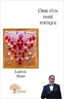 Orbe d'un passé poétique - Ludovic SEANT