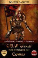 Les Épées de la Colère, Épisode II: Celui qui Naît des Cendres du Combat - Olivier LUSETTI