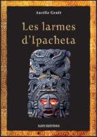 Les Larmes d'Ipacheta  - Aurélie GENÊT