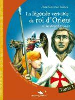 La Légende véritable du roi d'Orient - Tome 1 - Jean-Sébastien Blanck