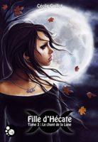 Le Chant de la Lune - Fille d'Hécate tome 3 - Cécile GUILLOT