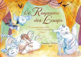 Le royaume des loups : Contes pour apprendre à lire la musique volume - Vanessa Callico