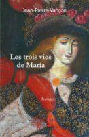 Les 3 vies de Maria - Jean-Pierre VANCON