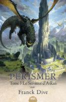 Pérismer, livre 3, Le Serviteur d'Askan - Franck DIVE