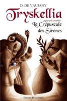 Tryskellia, Tome 1 : Le crépuscule des sirènes - Didier DE VAUJANY