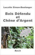 Bois Défendu et Chêne d'Argent - Lucette  SIMON-BOULANGER