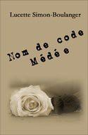 Nom de code Médée - Lucette  SIMON-BOULANGER