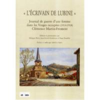 « L'écrivain de Lubine ». Journal de guerre d'une femme dans les Vosges occupées (1914-1918).  - Yann Prouillet