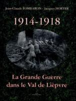 1914-1918, la Grande Guerre dans le Val de Lièpvre - Jean-Claude Fombaron