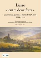 Lusse « Entre deux feux ». Journal de guerre de Bernadette Colin dans les Vosges occupées (1914-1918).  - Yann Prouillet