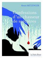 Confessions d'un chasseur de sorcières - Alexis METZINGER