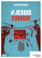 #jesuiszombie - Alexis METZINGER