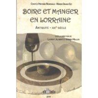 Boire et manger en Lorraine. Antiquité-XXIe siècle - Vianney MULLER