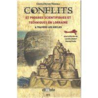 Conflits et progrès scientifiques et techniques en Lorraine à travers les siècles - Vianney MULLER
