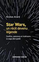 Star Wars, un récit devenu légende - Nicolas ALLARD
