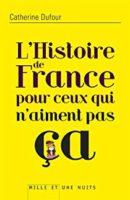 L'histoire de France pour ceux qui n'aiment pas ça  - Catherine DUFOUR