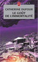 Le goût de l'immortalité  - Catherine DUFOUR