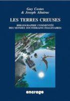 Les Terres creuses: Bibliographie commentée des mondes souterrains imaginaires - Guy COSTES