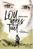 Lou, après tout, Tome 3 : La Bataille de la Douceur - Jérôme  LEROY