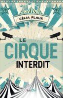 Le Cirque Interdit  - Célia  FLAUX
