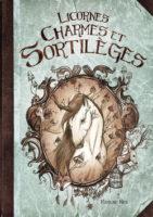 Licornes, charmes et sortilèges - Maryline Weyl
