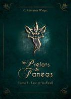 - Les Prélats de Faneas : les terres d'exil  - Charlotte Abécassis Weigel